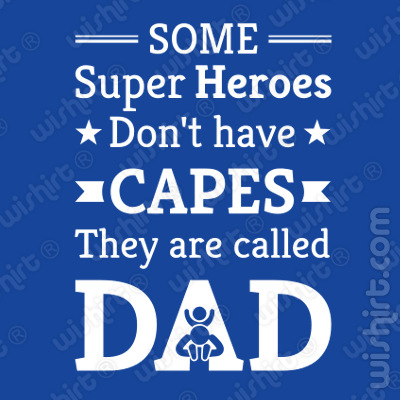T-shirt Some Super Heroes Don't Have Capes, They Are Called DAD, Prenda Dia do Pai, Natal, Aniversário