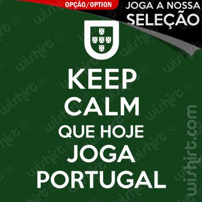T-shirt Keep Calm que Hoje Joga Portugal / A Nossa Seleção - Mensagem Personalizável