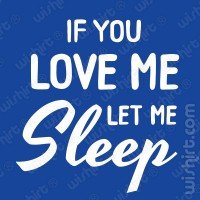 T-shirt If you love me let me sleep