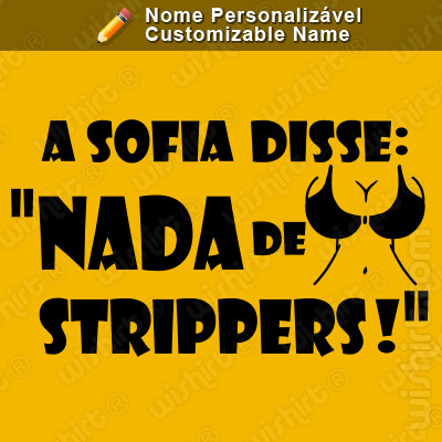 T-shirt Nada de Strippers com o Nome da Noiva Personalizável - Edição Especial Despedida de Solteiro